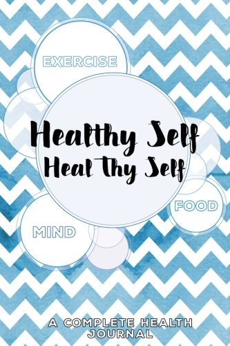 Healthy Self, Heal Thy Self: A Complete Health Journal (Volume 1): Heavy Feather Designs Books