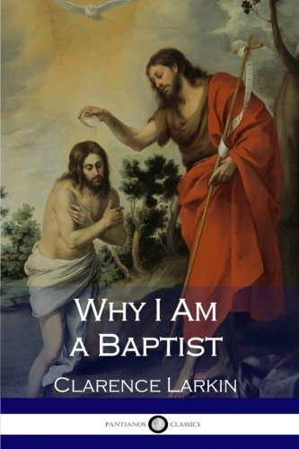 Why I Am a Baptist: Larkin, Clarence