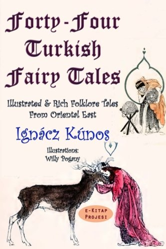 Forty-Four Turkish Fairy Tales: [Illustrated and Rich: Kunos, Ignacz