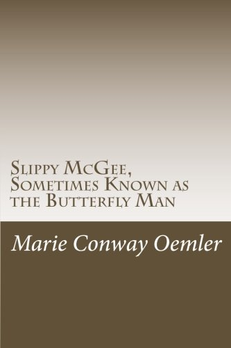 Slippy McGee, Sometimes Known as the Butterfly: Oemler, Marie Conway