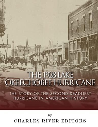 The 1928 Lake Okeechobee Hurricane: The Story: Charles River Editors