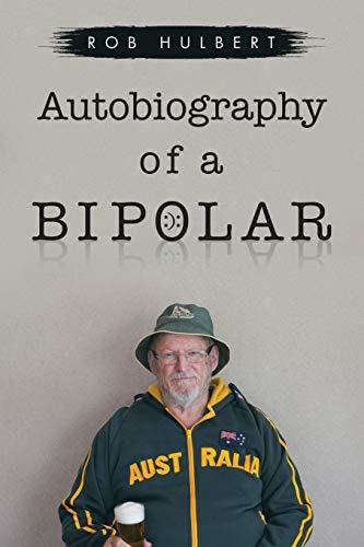 Autobiography of a Bipolar (Paperback): Rob Hulbert