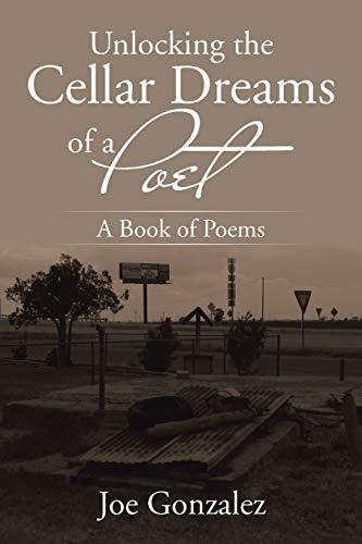 Unlocking the Cellar Dreams of a Poet: Joe Gonzalez