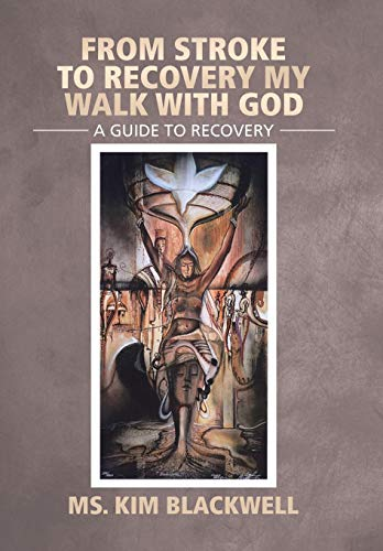 From Stroke To Recovery My Walk With God: A guide to recovery: Ms. Kim Blackwell