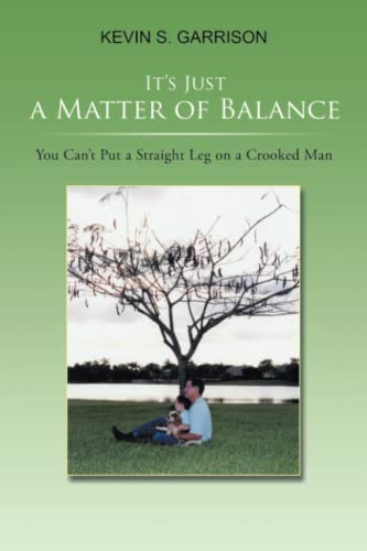 9781543458367: It's Just a Matter of Balance: You Can't Put a Straight Leg on a Crooked Man