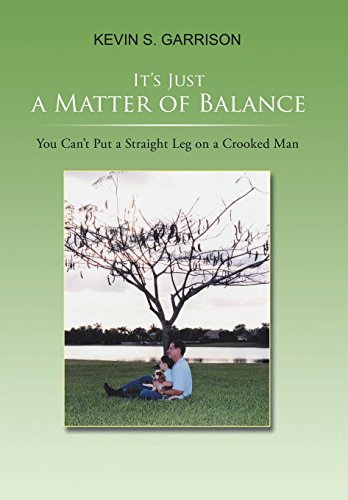9781543458374: It's Just a Matter of Balance: You Can't Put a Straight Leg on a Crooked Man