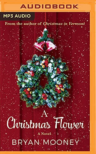 A Christmas Flower: A Novel: Bryan Mooney