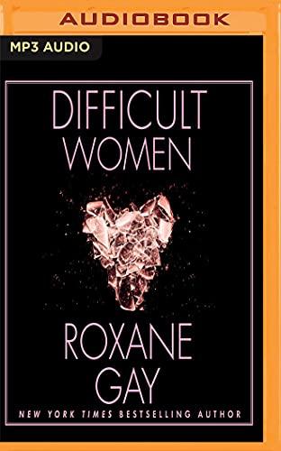 Difficult Women: Roxane Gay