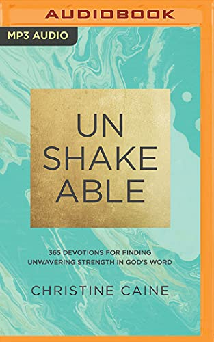 Unshakeable: 365 Devotions for Finding Unwavering Strength in God?s Word: Christine Caine