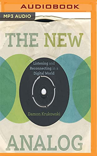 The New Analog: Listening and Reconnecting in a Digital World: Damon Krukowski