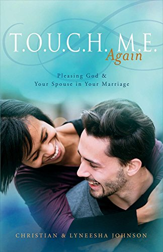 T.O.U.C.H. M.E. Again: Pleasing God & Your Spouse in Your Marriage