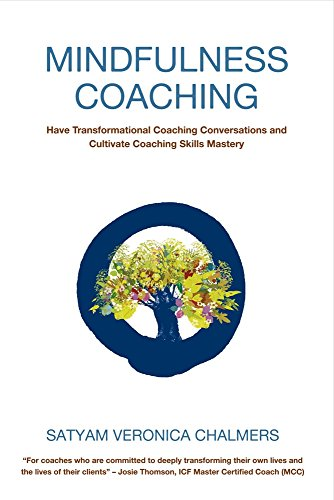 Mindfulness Coaching: Have Transformational Coaching Conversations and Cultivate Coaching Skills ...