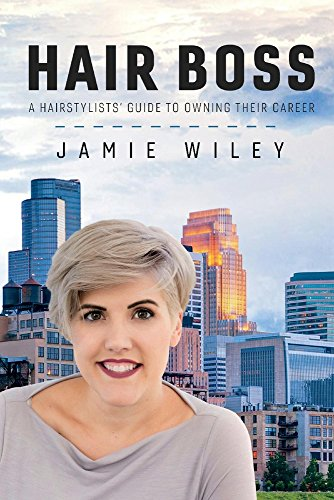 Hair Boss: A Hairstylists' Guide to Owning Their Career: Jamie Wiley