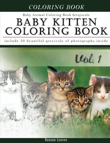Baby Kitten Coloring Book Baby Animal Coloring Book Grayscale: Creativity and Mindfulness Sketch ...