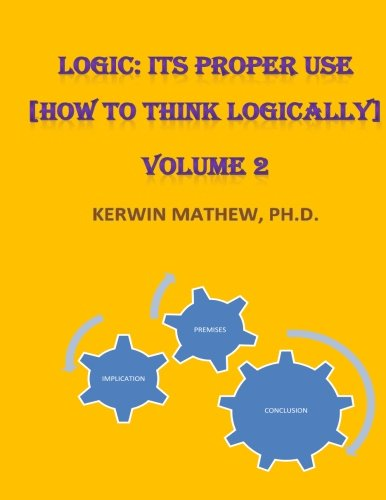 Logic: Its Proper Use [How to Think: Mathew, Kerwin