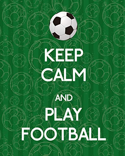 9781544077710: Keep Calm And Play Football, Notebook, Notes, Lined Journal: 100 Page Lined Notebook, Notes Note Pad