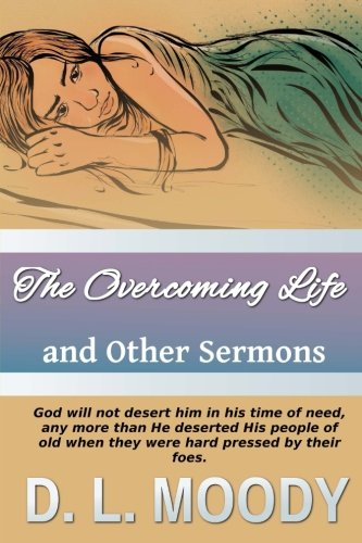 9781544086569: The Overcoming Life: And Other Sermons (Christian Classics) (Volume 4)