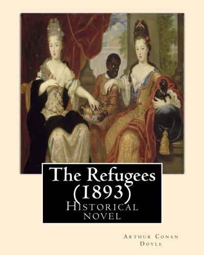 9781544087931: The Refugees (1893) By: Arthur Conan Doyle: Historical novel