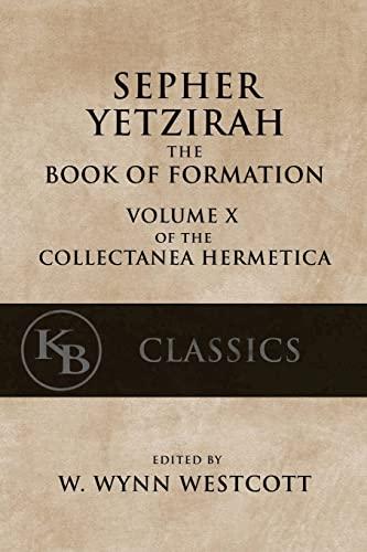 Sepher Yetzirah: The Book of Formation (Collectanea: Westcott, W. Wynn