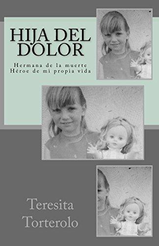 Hija del Dolor: Hermana de la Muerte.: Torterolo, Teresita