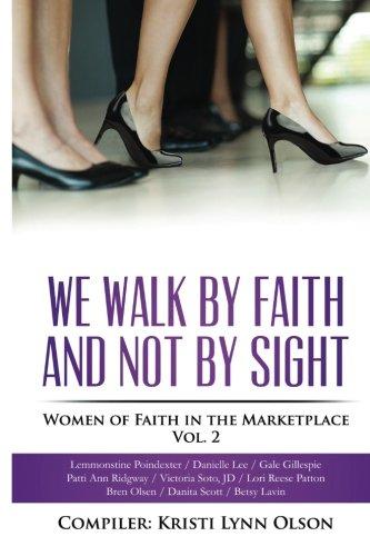 We Walk By Faith, Not By Sight: Women of Faith in the Marketplace Vol.2: Kristi Lynn Olson