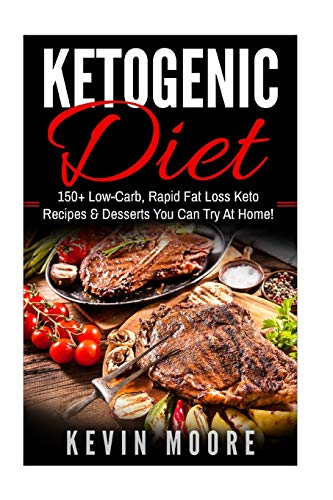 Ketogenic Diet: 150+ Low-Carb, Rapid Fat Loss Keto Recipes & Desserts You Can Try At Home! (...