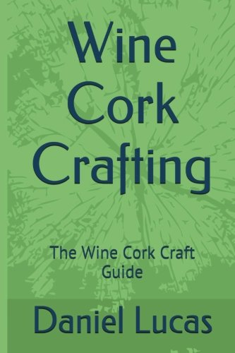 Wine Cork Crafting: The Wine Cork Craft Guide 9781544127026 What do you do with your wine corks? The fact is most people save their corks but have no idea why they save them! What if you could cre