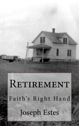 Retirement: Faith s Right Hand (Paperback): Joseph P Estes
