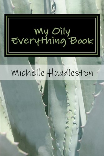My Oily Everything Book: Helping the serious oiler keep all things oily in one convenient place.: ...