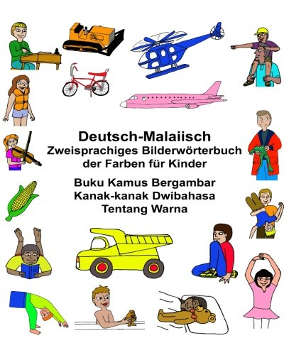 Deutsch-Malaiisch Zweisprachiges Bilderworterbuch Der Farben Fur Kinder: Carlson Jr, Richard