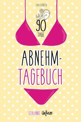 90 Tage Abnehmtagebuch: Schlanke Mieze: Albrecht, Lara