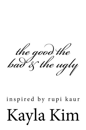 The Good the Bad and the Ugly: Inspired by Rupi Kaur