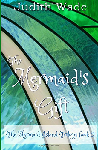 The Mermaid's Gift: Wade, Judith