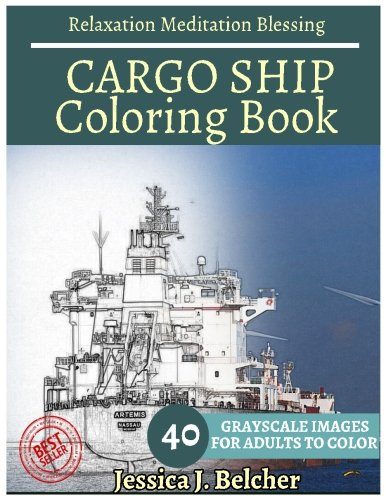 CARGO SHIP Coloring book for Adults Relaxation Meditation Blessing: Sketches Coloring Book 40 ...