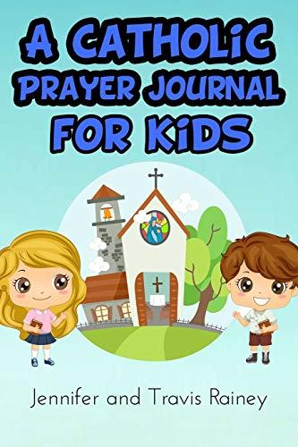 A Catholic Prayer Journal for Kids: Great: Rainey, Jennifer Harbor