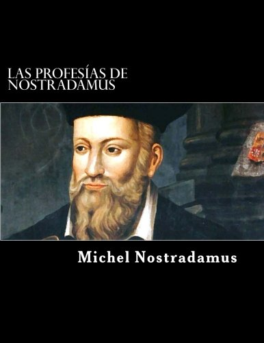 Las profecías de Nostradamus/ The Prophecies of: De Nostradamus, Michel