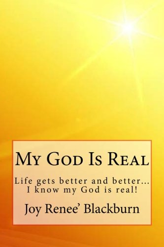 9781544232461: My God Is Real: Life gets better and better? I know my God is real!