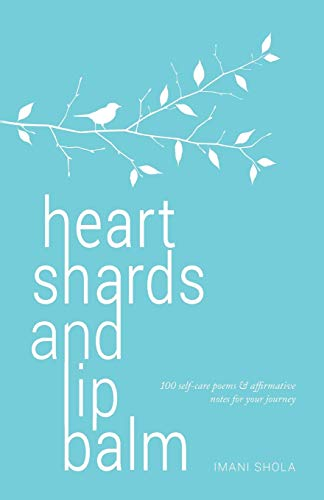 heart shards and lip balm: 100 self-care poems & affirmative notes for your journey