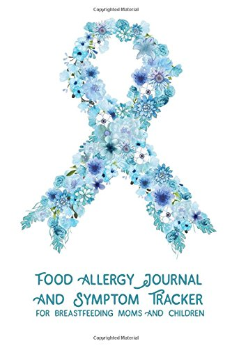 Food Allergy Journal and Symptom Tracker: for Breastfeeding Moms and Children (Food Allergy ...