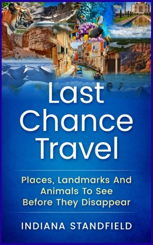 9781544270500: Last Chance Travel: Places, Landmarks And Animals To See Before They Disappear