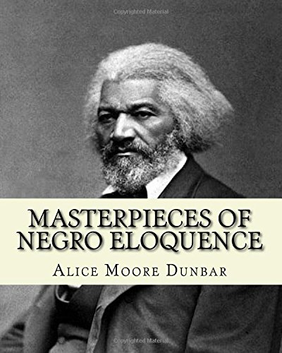 Masterpieces of Negro Eloquence;the Best Speeches Delivered: Alice Moore Dunbar