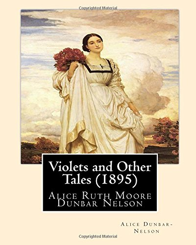 Violets and Other Tales (1895). by: Alice: Alice Dunbar- Nelson
