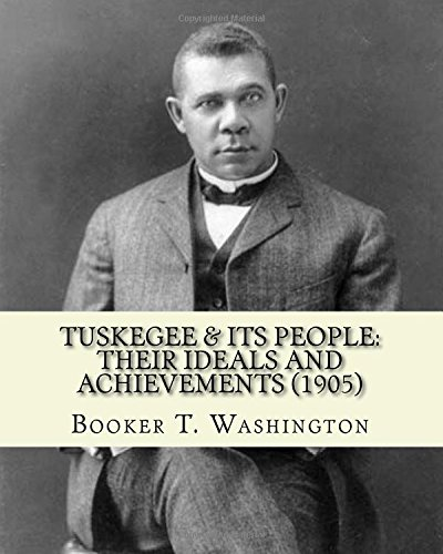9781544610832: Tuskegee & its people: their ideals and achievements (1905). Edited By: Booker T. Washington: Tuskegee & Its People is a 1905 book edited by American educator Booker T Washington.