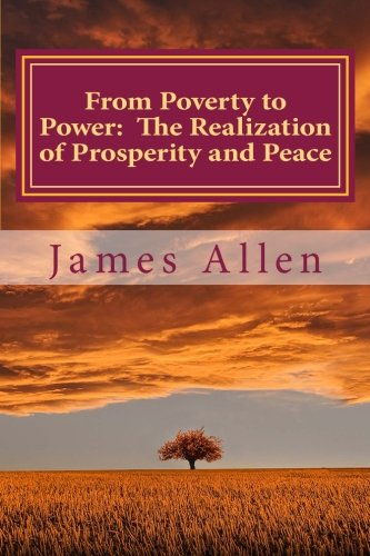 From Poverty to Power: The Realization of Prosperity and Peace: James Allen