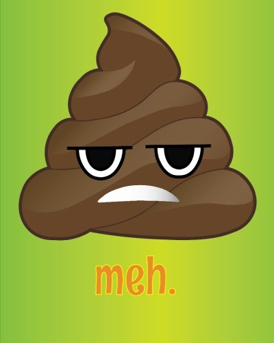 meh. Blank Emoji Writing Journal: Funny Poop Emoji Writing Book - 8 x 10 inches, 160 Page Sturdy ...