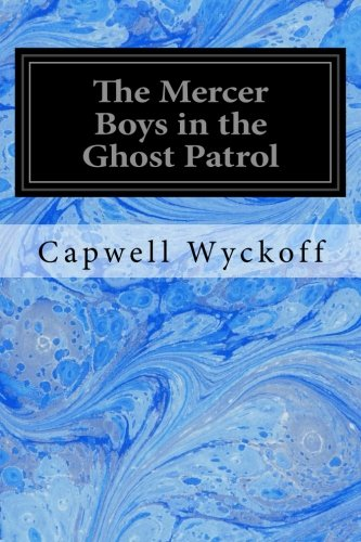 The Mercer Boys in the Ghost Patrol: Wyckoff, Capwell