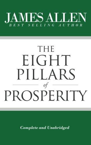 9781544628103: The Eight Pillars of Prosperity (Complete and Unabridged) (The Works of James Allen)