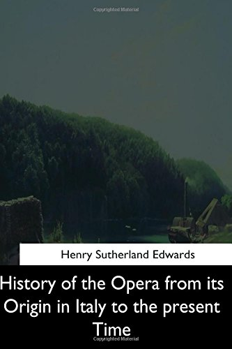 9781544628158: History of the Opera from its Origin in Italy to the Present Time