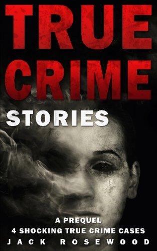 True Crime Stories: A Prequel: 4 Shocking True Crime Cases