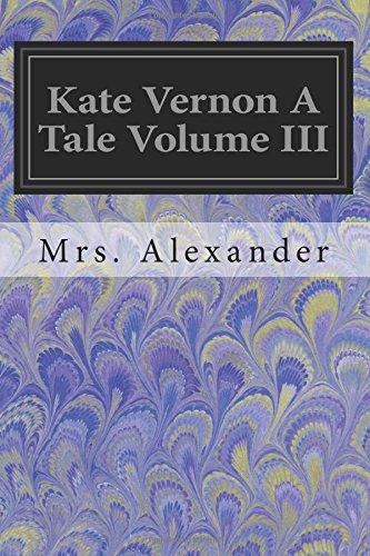 Kate Vernon a Tale Volume III: Alexander, Mrs